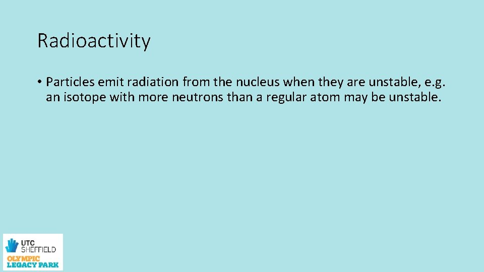 Radioactivity • Particles emit radiation from the nucleus when they are unstable, e. g.