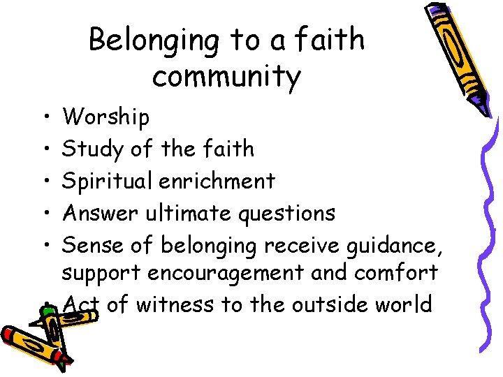 Belonging to a faith community • • • Worship Study of the faith Spiritual