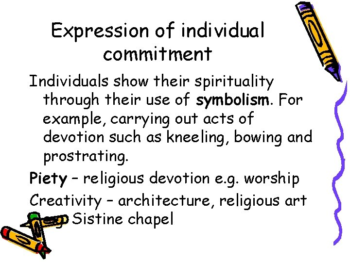 Expression of individual commitment Individuals show their spirituality through their use of symbolism. For