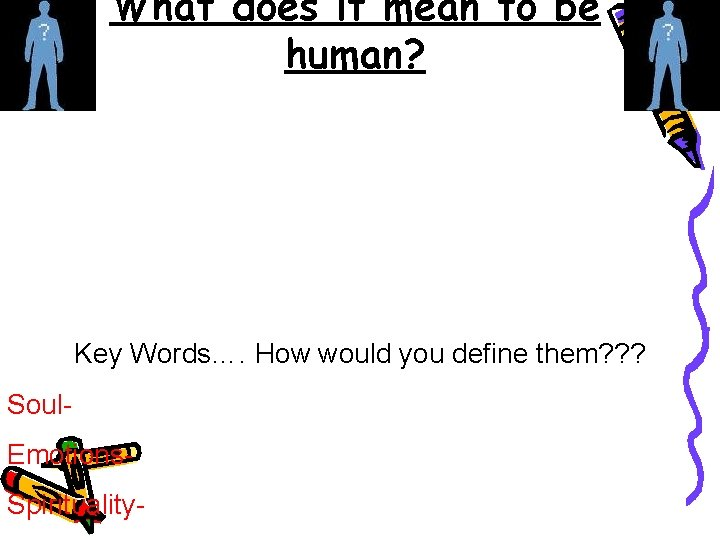 What does it mean to be human? Key Words…. How would you define them?