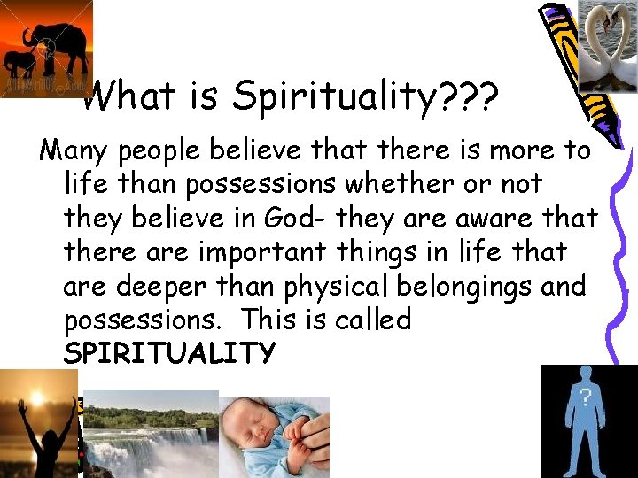 What is Spirituality? ? ? Many people believe that there is more to life