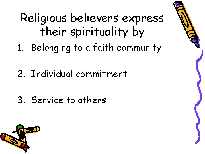 Religious believers express their spirituality by 1. Belonging to a faith community 2. Individual