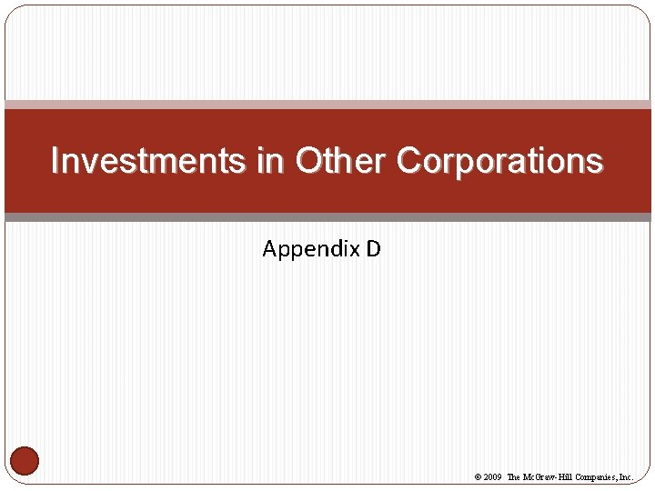 Investments in Other Corporations Appendix D © 2009 The Mc. Graw-Hill Companies, Inc.