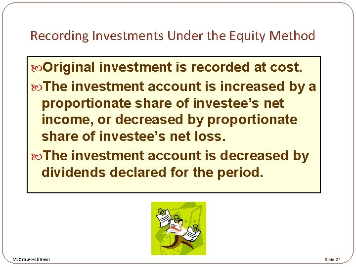 Recording Investments Under the Equity Method Original investment is recorded at cost. The investment