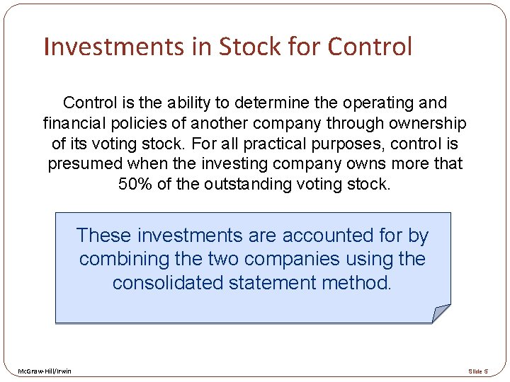 Investments in Stock for Control is the ability to determine the operating and financial