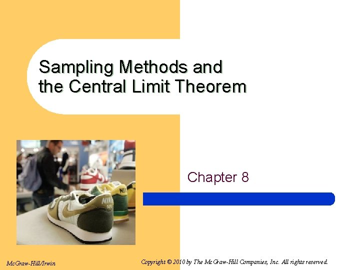 Sampling Methods and the Central Limit Theorem Chapter 8 Mc. Graw-Hill/Irwin Copyright © 2010
