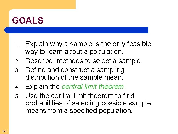 GOALS 1. 2. 3. 4. 5. 8 -2 Explain why a sample is the