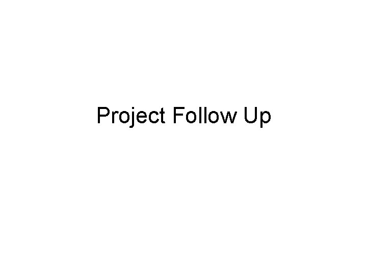 Project Follow Up