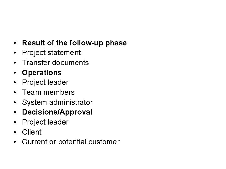 • • • Result of the follow-up phase Project statement Transfer documents Operations