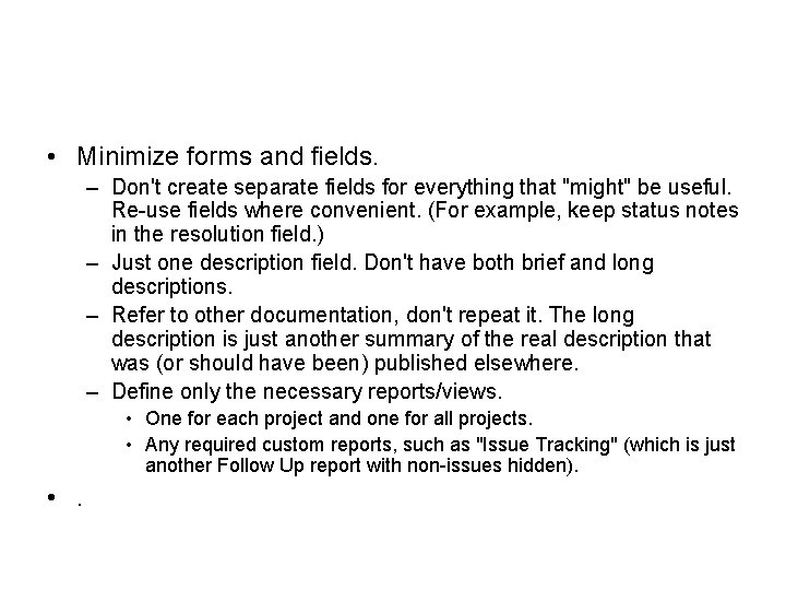 • Minimize forms and fields. – Don't create separate fields for everything that