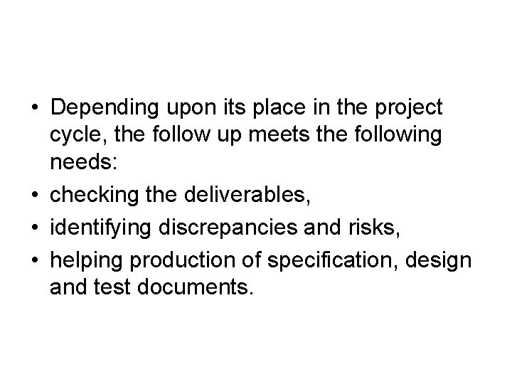 • Depending upon its place in the project cycle, the follow up meets