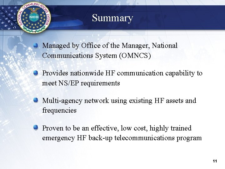 Summary § Managed by Office of the Manager, National Communications System (OMNCS) § Provides