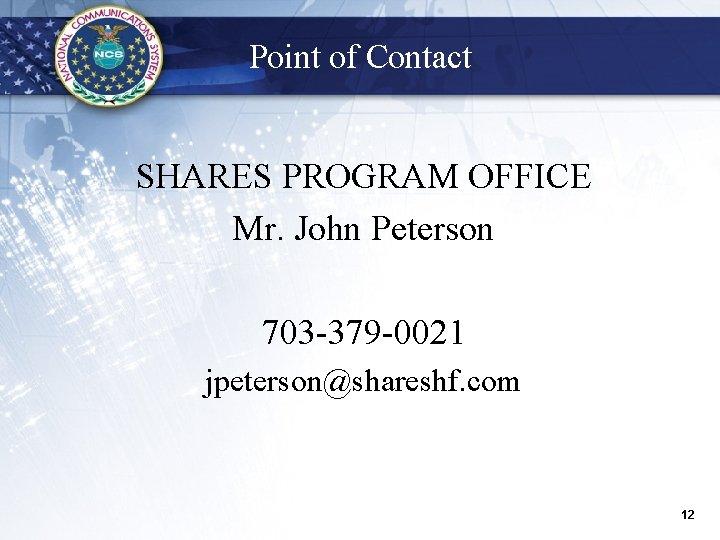 Point of Contact SHARES PROGRAM OFFICE Mr. John Peterson 703 -379 -0021 jpeterson@shareshf. com