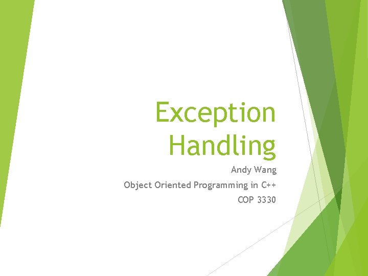Exception Handling Andy Wang Object Oriented Programming in C++ COP 3330