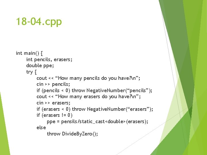 18 -04. cpp int main() { int pencils, erasers; double ppe; try { cout