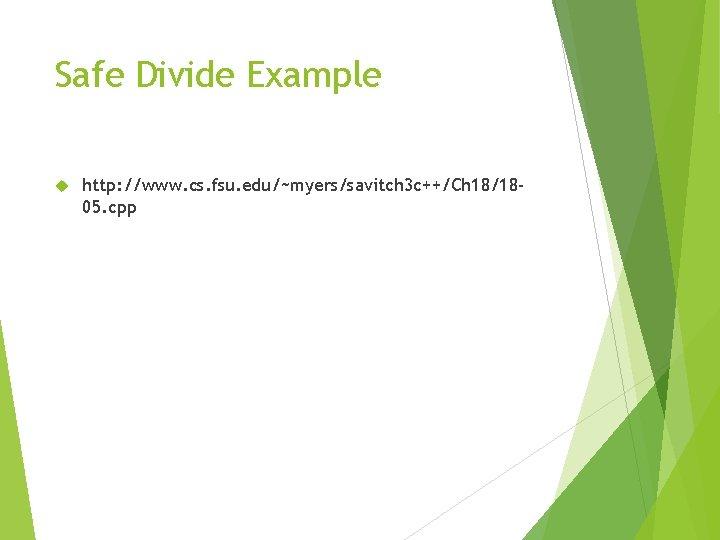 Safe Divide Example http: //www. cs. fsu. edu/~myers/savitch 3 c++/Ch 18/1805. cpp