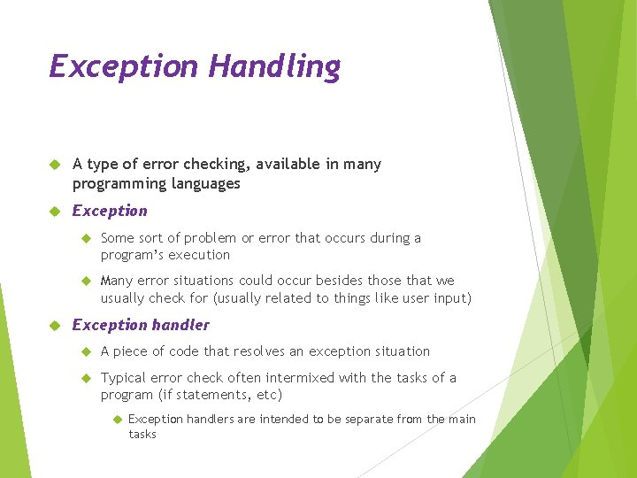 Exception Handling A type of error checking, available in many programming languages Exception Some