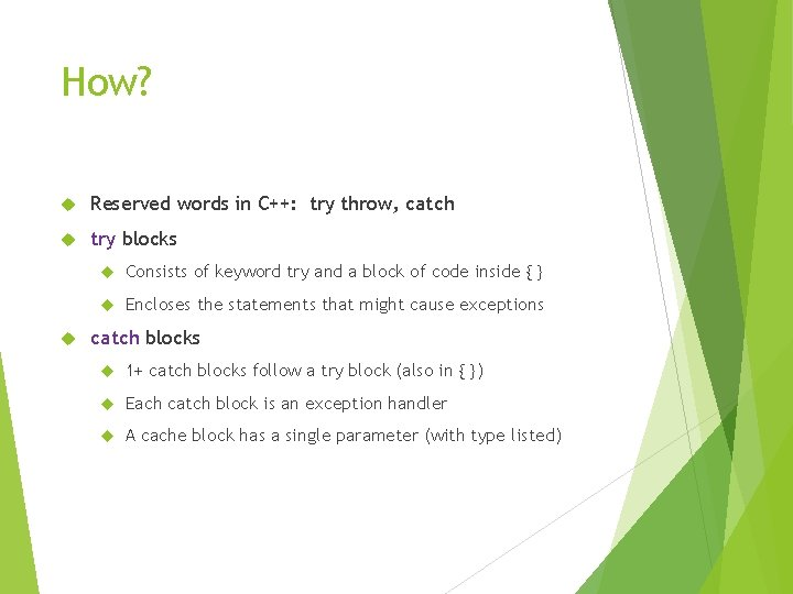 How? Reserved words in C++: try throw, catch try blocks Consists of keyword try
