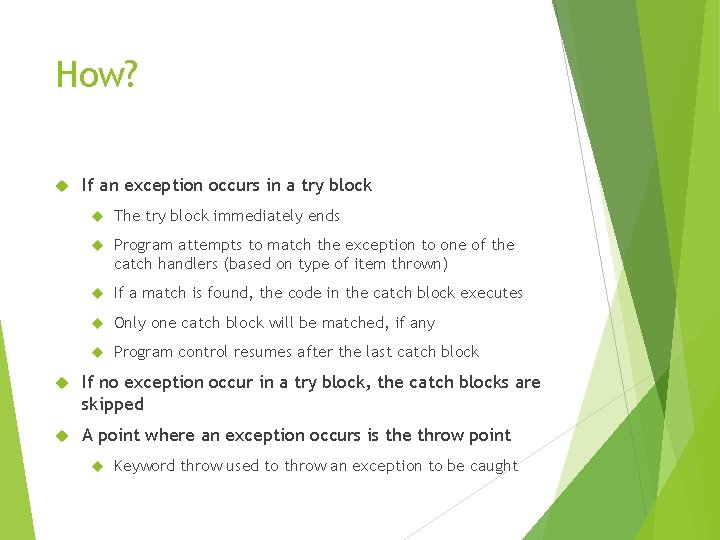 How? If an exception occurs in a try block The try block immediately ends