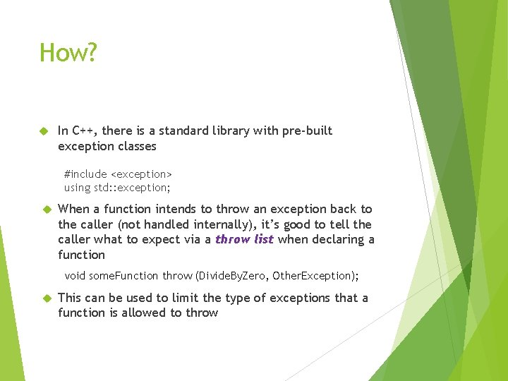 How? In C++, there is a standard library with pre-built exception classes #include <exception>