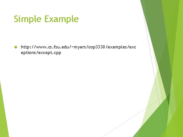 Simple Example http: //www. cs. fsu. edu/~myers/cop 3330/examples/exc eptions/except. cpp