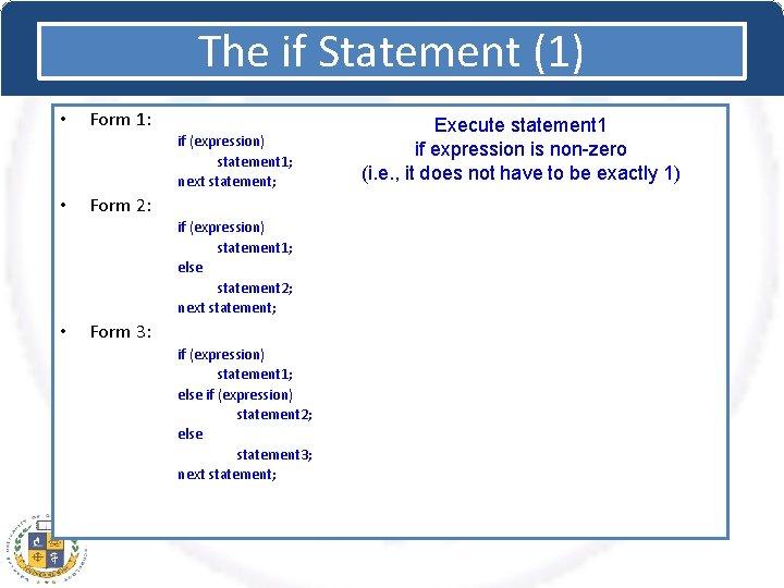 The if Statement (1) • Form 1: if (expression) statement 1; next statement; •