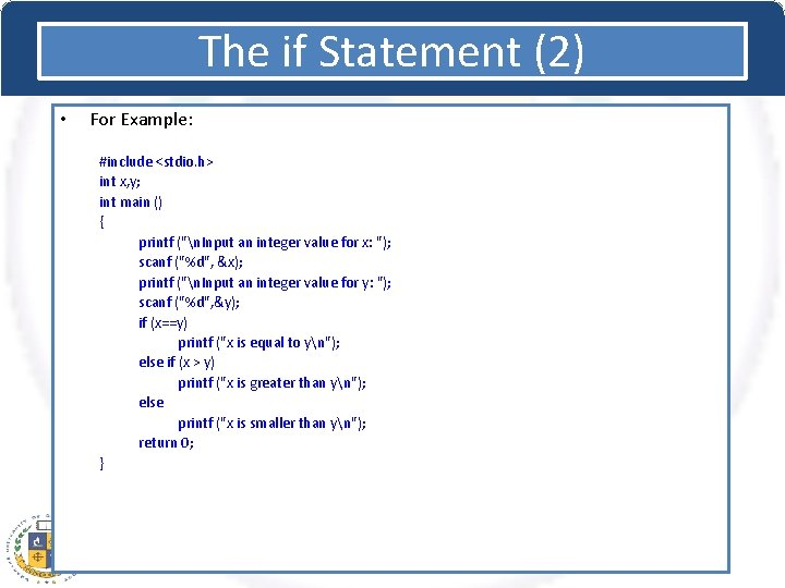 The if Statement (2) • For Example: #include <stdio. h> int x, y; int