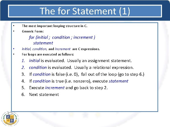 The for Statement (1) • • The most important looping structure in C. Generic