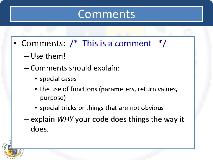 Comments • Comments: /* This is a comment */ – Use them! – Comments