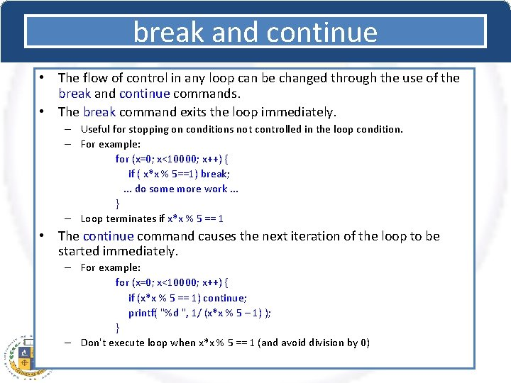 break and continue • The flow of control in any loop can be changed