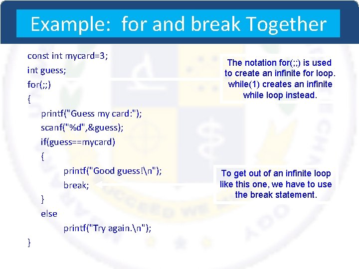 Example: for and break Together const int mycard=3; int guess; for(; ; ) {