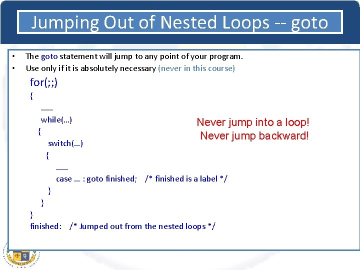 Jumping Out of Nested Loops -- goto • • The goto statement will jump