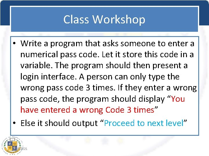 Class Workshop • Write a program that asks someone to enter a numerical pass