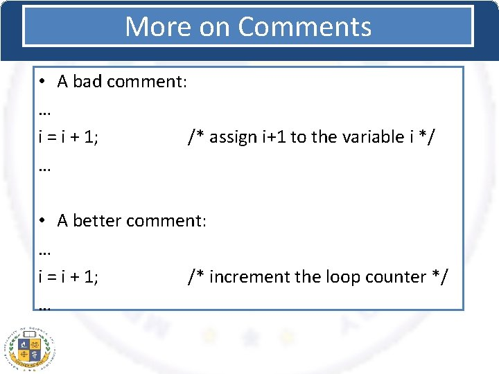 More on Comments • A bad comment: … i = i + 1; /*