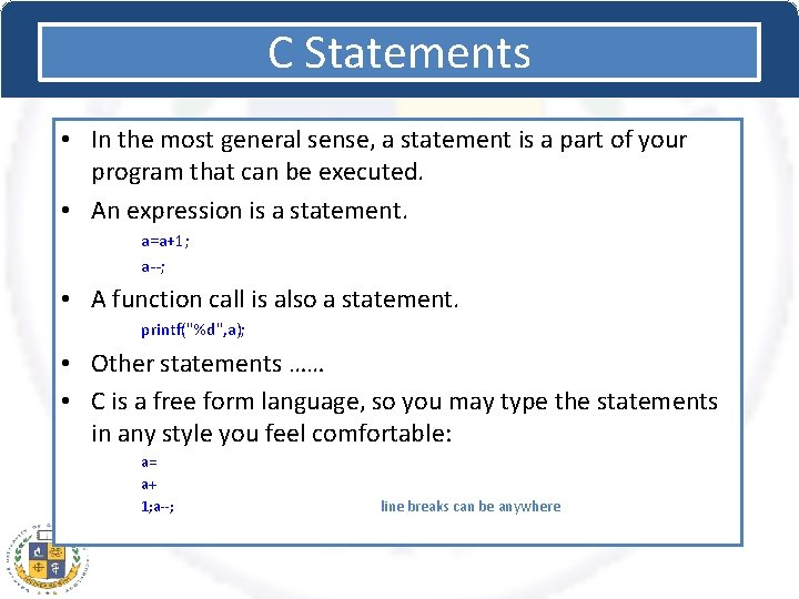 C Statements • In the most general sense, a statement is a part of