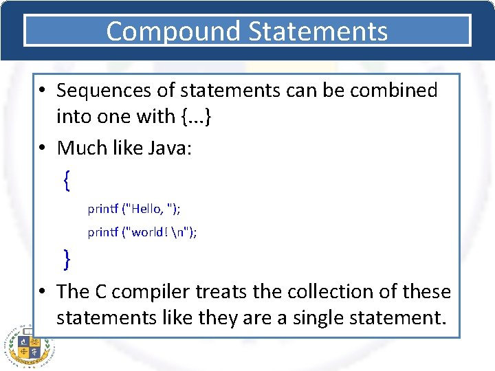 Compound Statements • Sequences of statements can be combined into one with {. .