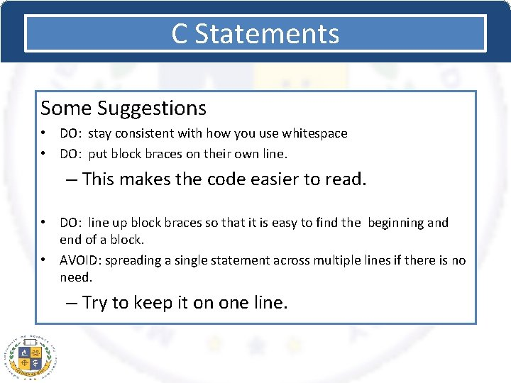 C Statements Some Suggestions • DO: stay consistent with how you use whitespace •