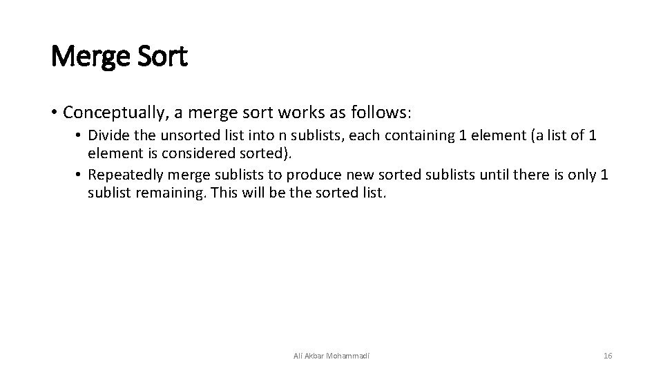 Merge Sort • Conceptually, a merge sort works as follows: • Divide the unsorted