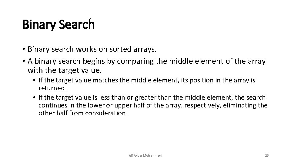 Binary Search • Binary search works on sorted arrays. • A binary search begins