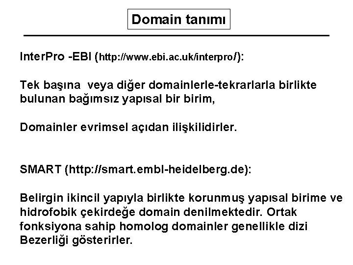Domain tanımı Inter. Pro -EBI (http: //www. ebi. ac. uk/interpro/): Tek başına veya diğer