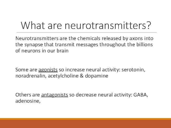 What are neurotransmitters? Neurotransmitters are the chemicals released by axons into the synapse that