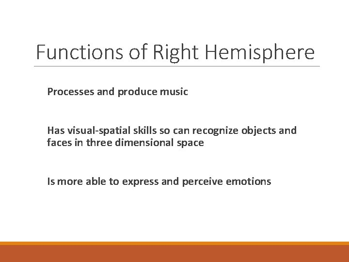 Functions of Right Hemisphere Processes and produce music Has visual-spatial skills so can recognize