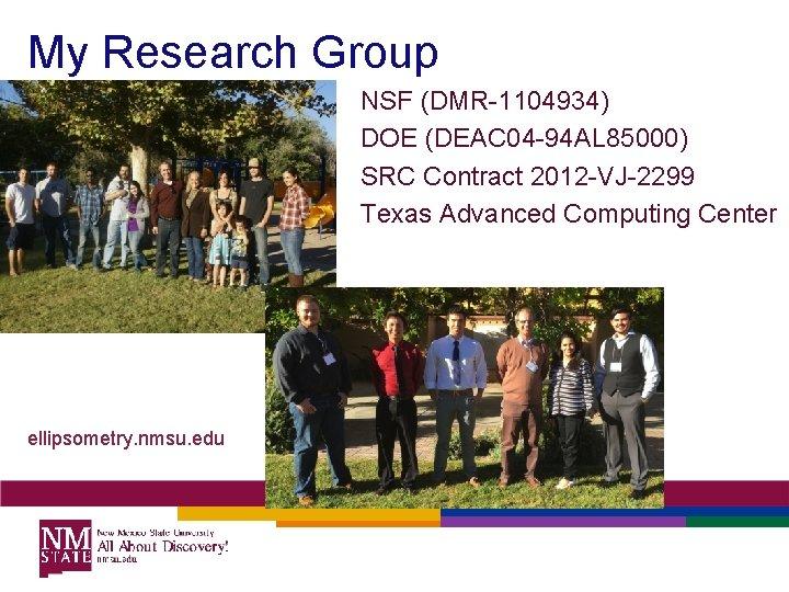 My Research Group NSF (DMR-1104934) DOE (DEAC 04 -94 AL 85000) SRC Contract 2012