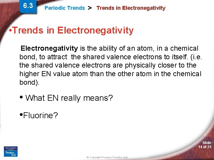 6. 3 Periodic Trends > Trends in Electronegativity • Trends in Electronegativity is the