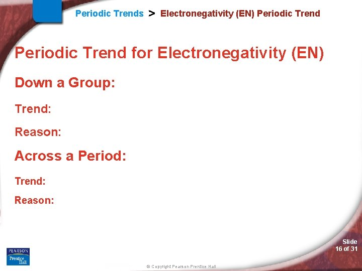 Periodic Trends > Electronegativity (EN) Periodic Trend for Electronegativity (EN) Down a Group: Trend: