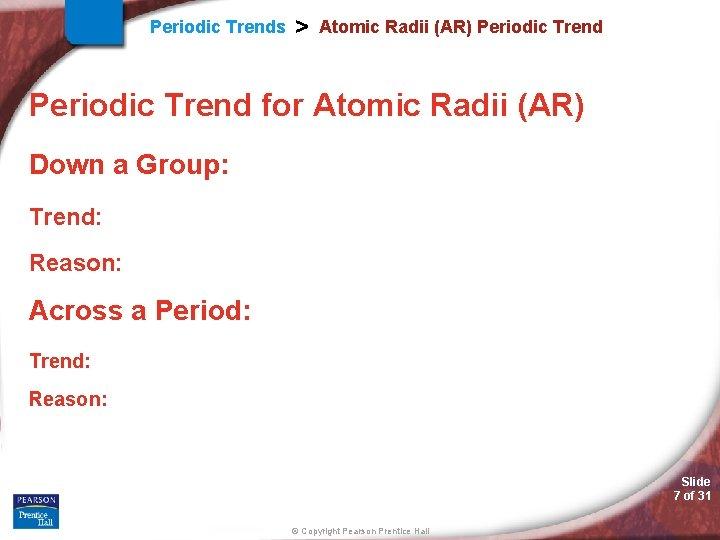 Periodic Trends > Atomic Radii (AR) Periodic Trend for Atomic Radii (AR) Down a