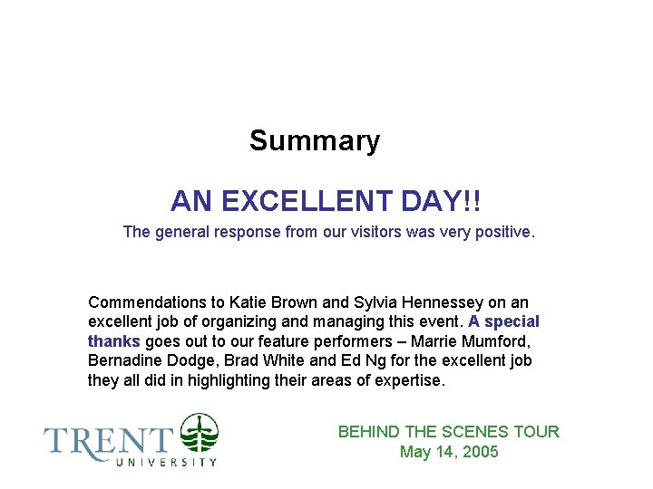 Summary AN EXCELLENT DAY!! The general response from our visitors was very positive. Commendations