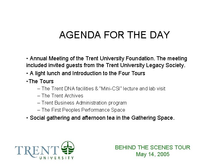 AGENDA FOR THE DAY • Annual Meeting of the Trent University Foundation. The meeting