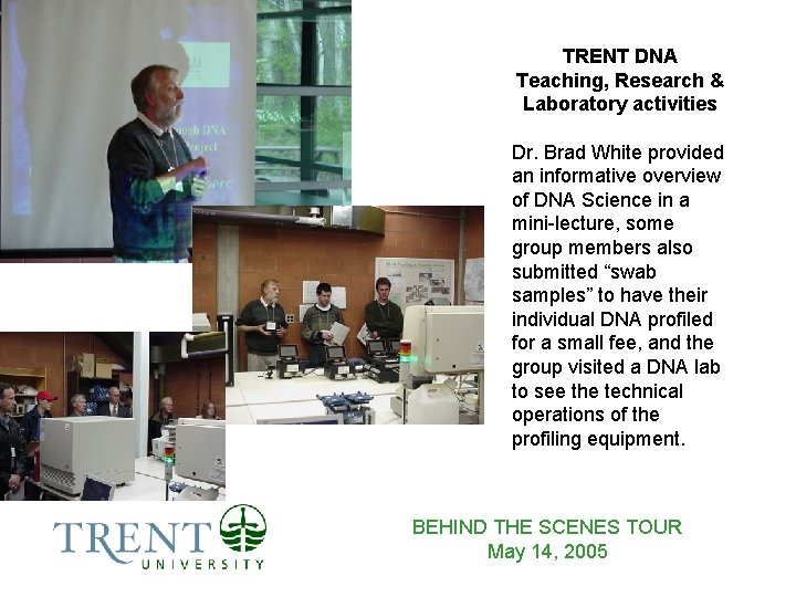 TRENT DNA Teaching, Research & Laboratory activities Dr. Brad White provided an informative overview