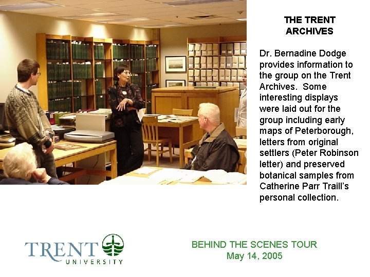 THE TRENT ARCHIVES Dr. Bernadine Dodge provides information to the group on the Trent